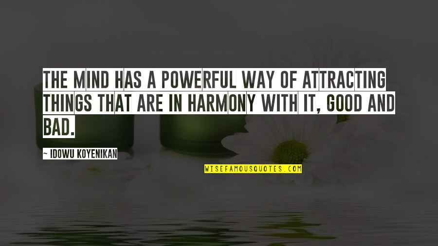 The Law Of Attraction Quotes By Idowu Koyenikan: The mind has a powerful way of attracting