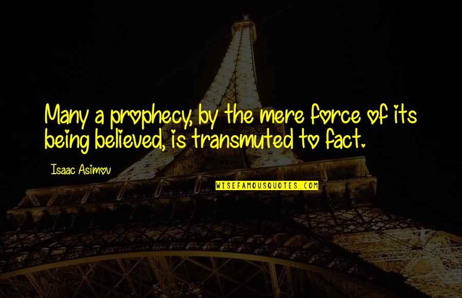The Law Of Attraction Quotes By Isaac Asimov: Many a prophecy, by the mere force of