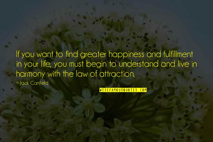 The Law Of Attraction Quotes By Jack Canfield: If you want to find greater happiness and