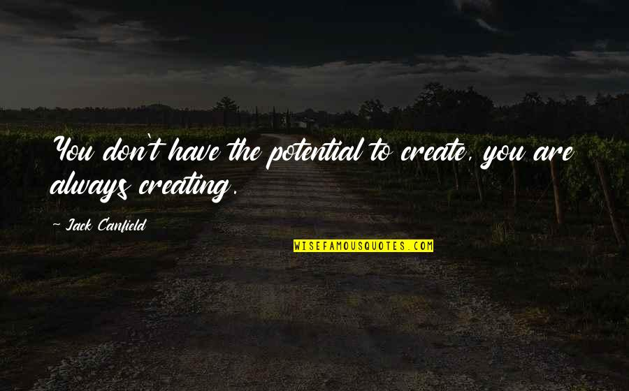 The Law Of Attraction Quotes By Jack Canfield: You don't have the potential to create, you