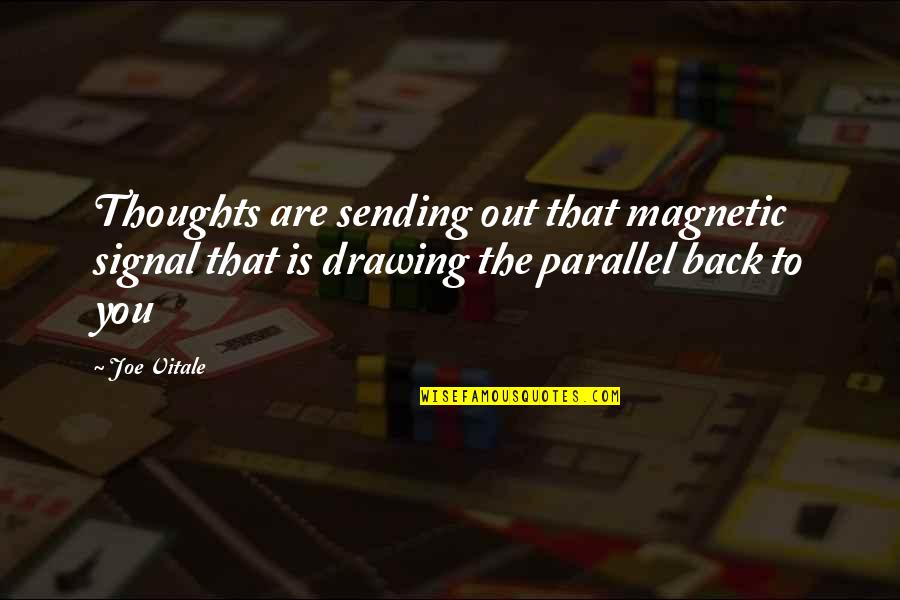 The Law Of Attraction Quotes By Joe Vitale: Thoughts are sending out that magnetic signal that