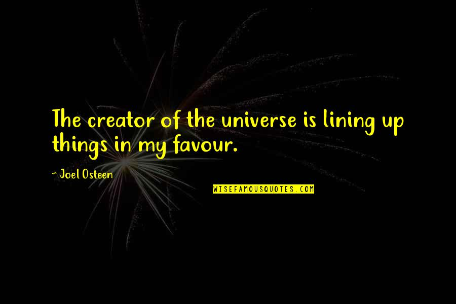 The Law Of Attraction Quotes By Joel Osteen: The creator of the universe is lining up