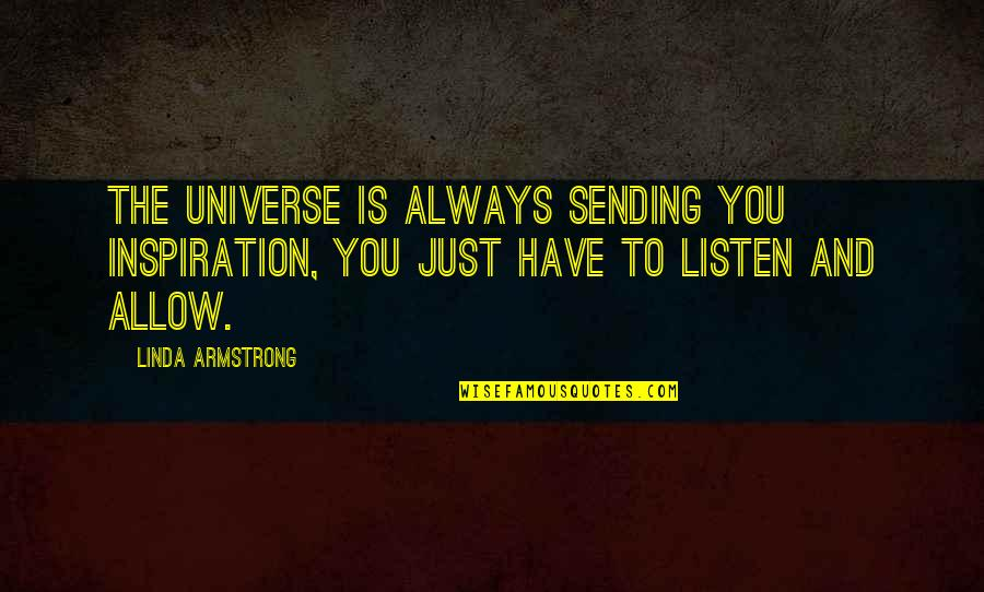 The Law Of Attraction Quotes By Linda Armstrong: The universe is always sending you inspiration, you