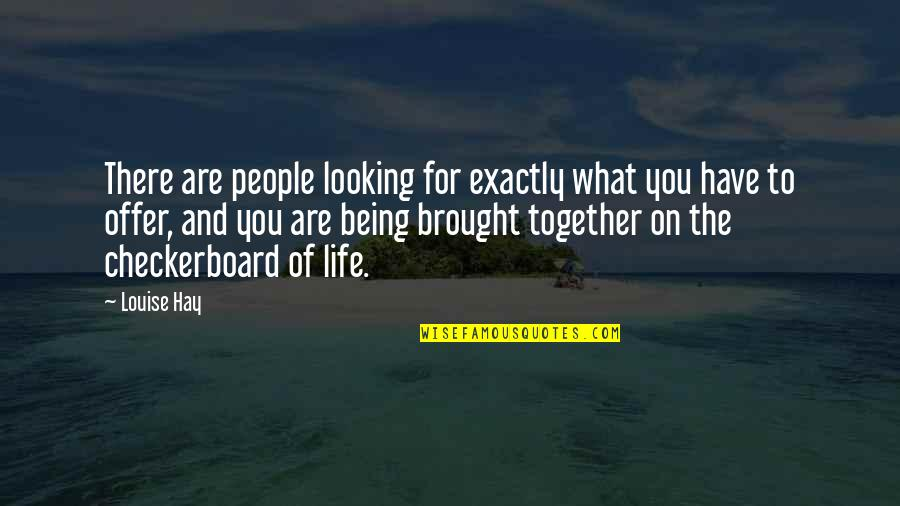 The Law Of Attraction Quotes By Louise Hay: There are people looking for exactly what you