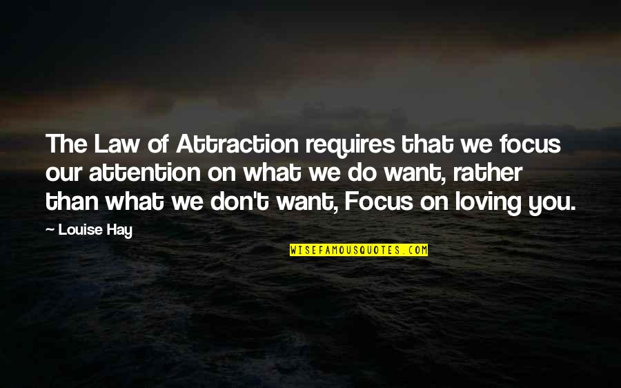 The Law Of Attraction Quotes By Louise Hay: The Law of Attraction requires that we focus