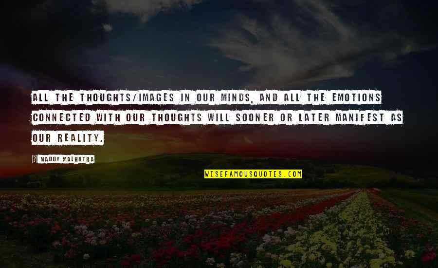 The Law Of Attraction Quotes By Maddy Malhotra: All the thoughts/images in our minds, and all