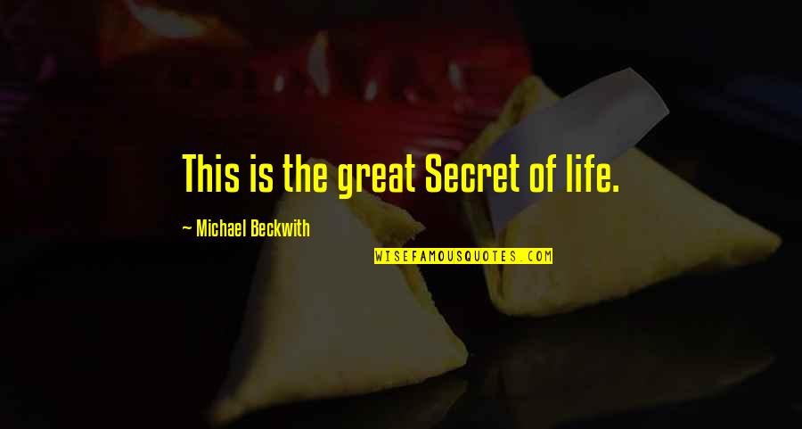 The Law Of Attraction Quotes By Michael Beckwith: This is the great Secret of life.