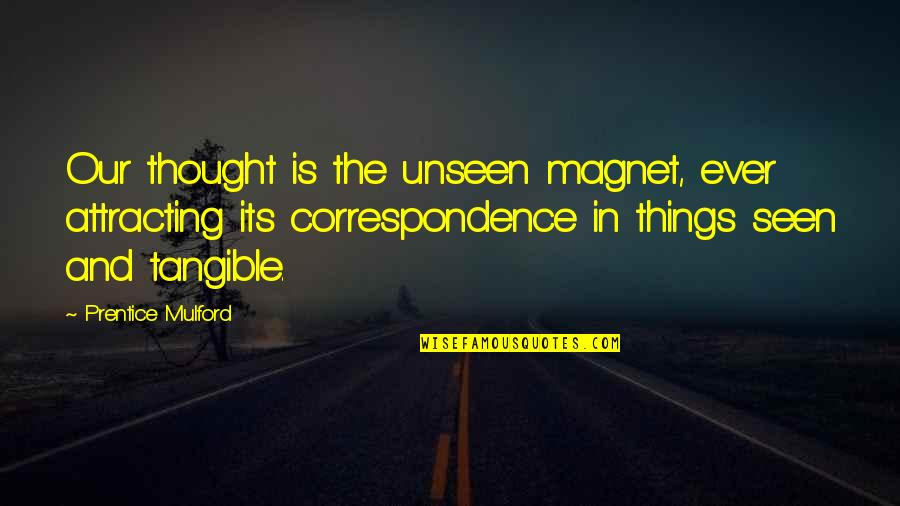 The Law Of Attraction Quotes By Prentice Mulford: Our thought is the unseen magnet, ever attracting