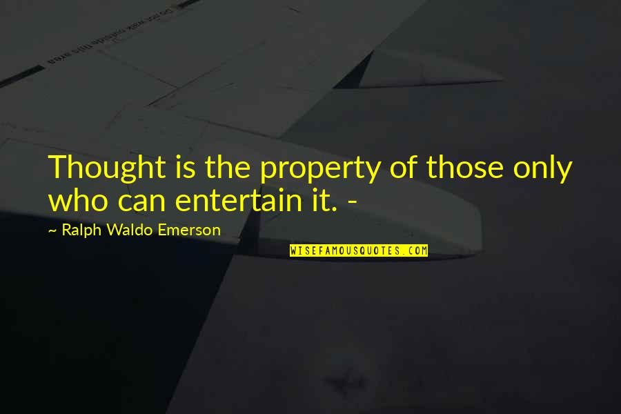 The Law Of Attraction Quotes By Ralph Waldo Emerson: Thought is the property of those only who