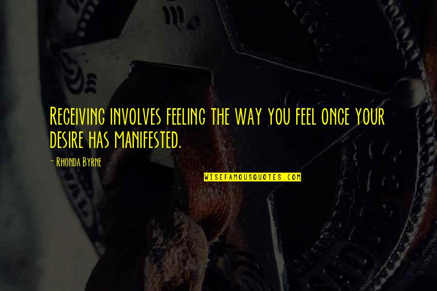 The Law Of Attraction Quotes By Rhonda Byrne: Receiving involves feeling the way you feel once