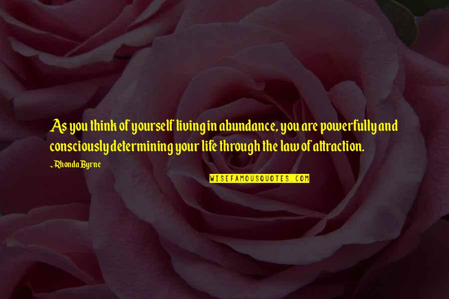 The Law Of Attraction Quotes By Rhonda Byrne: As you think of yourself living in abundance,