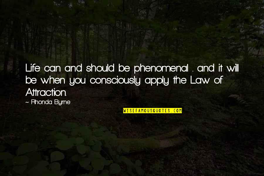 The Law Of Attraction Quotes By Rhonda Byrne: Life can and should be phenomenal .. and