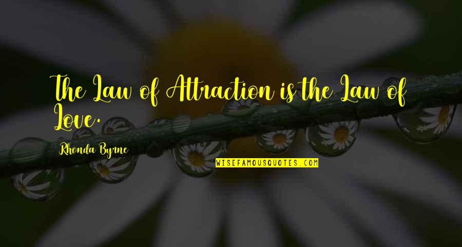 The Law Of Attraction Quotes By Rhonda Byrne: The Law of Attraction is the Law of
