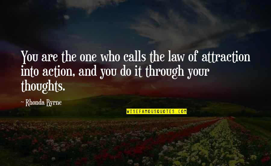 The Law Of Attraction Quotes By Rhonda Byrne: You are the one who calls the law