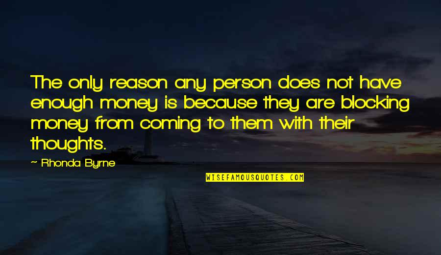 The Law Of Attraction Quotes By Rhonda Byrne: The only reason any person does not have