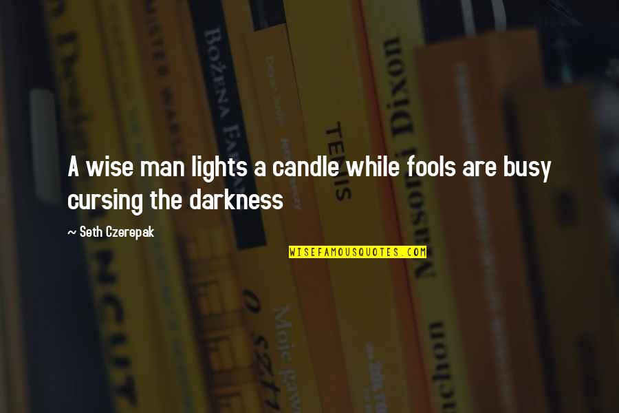 The Law Of Attraction Quotes By Seth Czerepak: A wise man lights a candle while fools