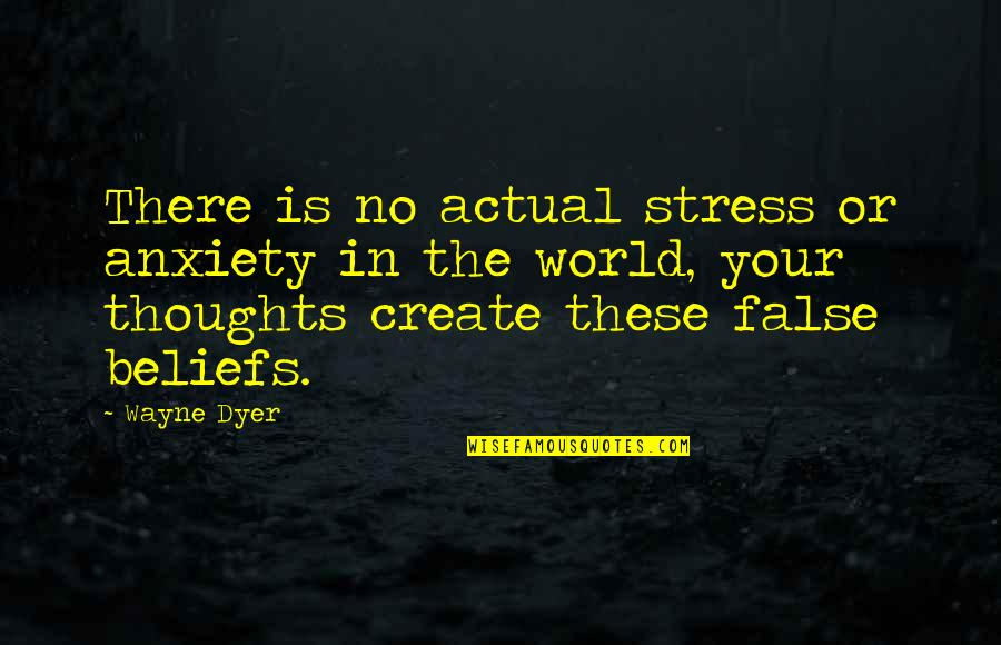The Law Of Attraction Quotes By Wayne Dyer: There is no actual stress or anxiety in