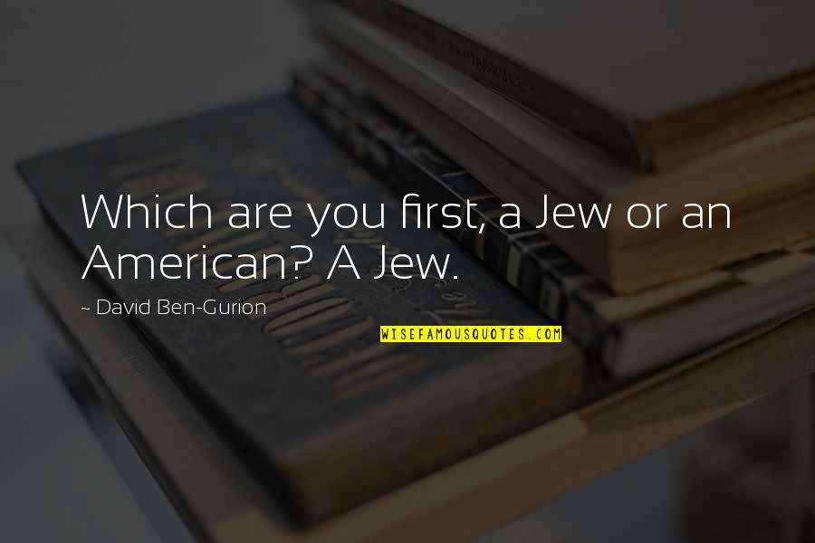 The Ledge Charlie Hunnam Quotes By David Ben-Gurion: Which are you first, a Jew or an