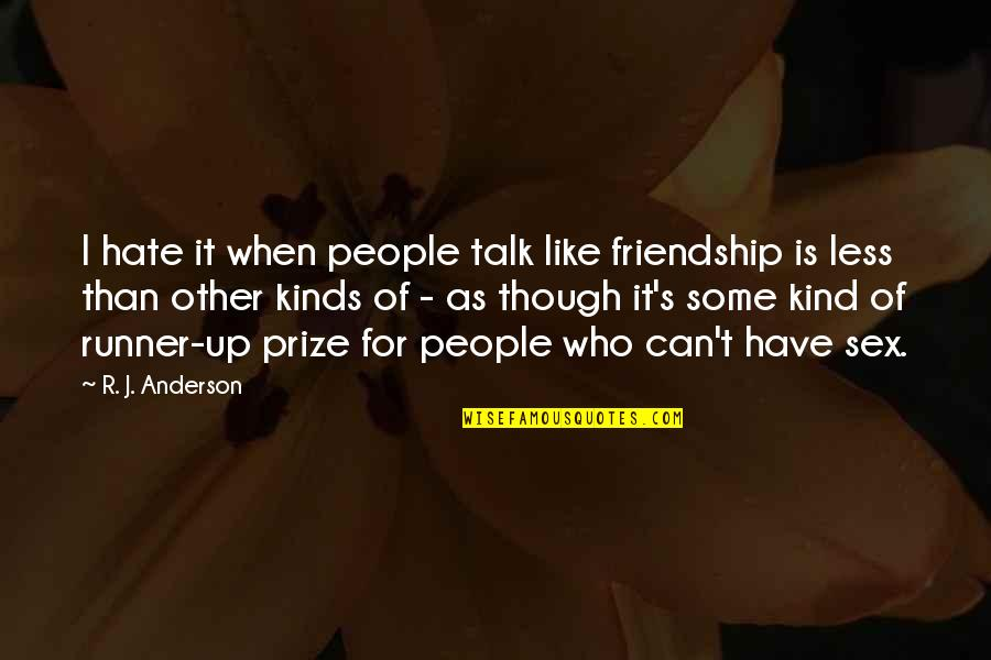 The Less Friends You Have Quotes By R. J. Anderson: I hate it when people talk like friendship