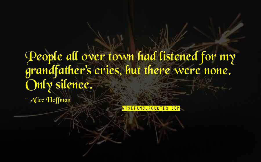 The Less You Talk The More You're Listened To Quotes By Alice Hoffman: People all over town had listened for my