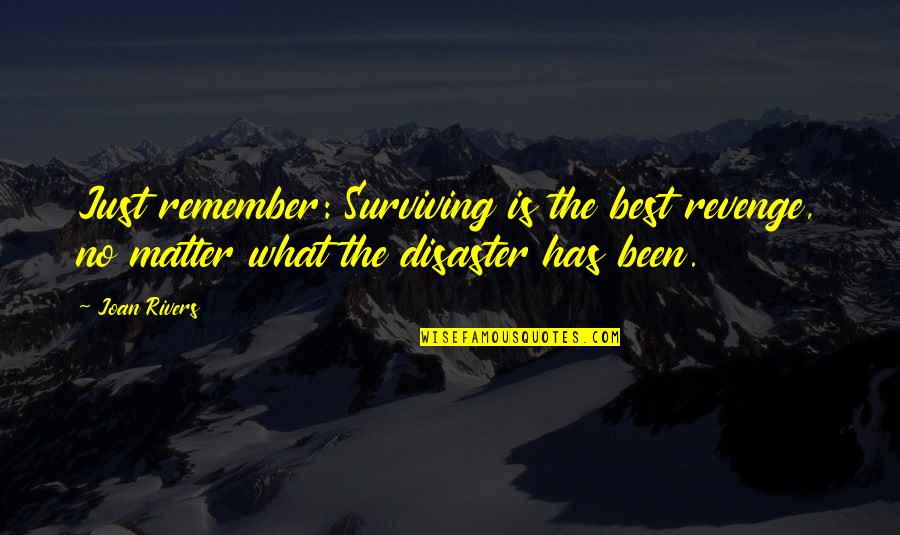 The Less You Talk The More You're Listened To Quotes By Joan Rivers: Just remember: Surviving is the best revenge, no