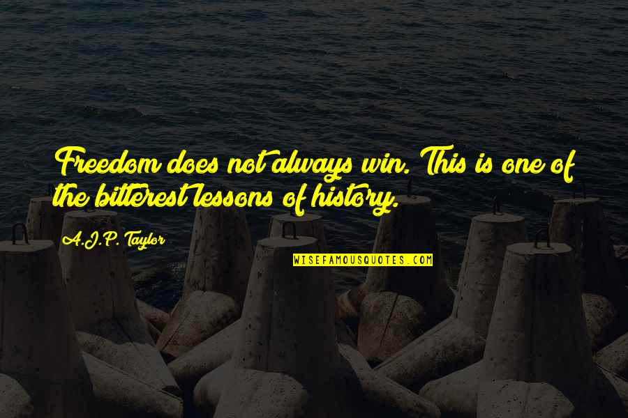 The Lessons Of History Quotes By A.J.P. Taylor: Freedom does not always win. This is one