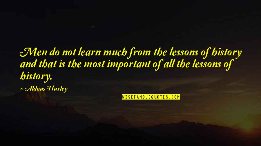 The Lessons Of History Quotes By Aldous Huxley: Men do not learn much from the lessons