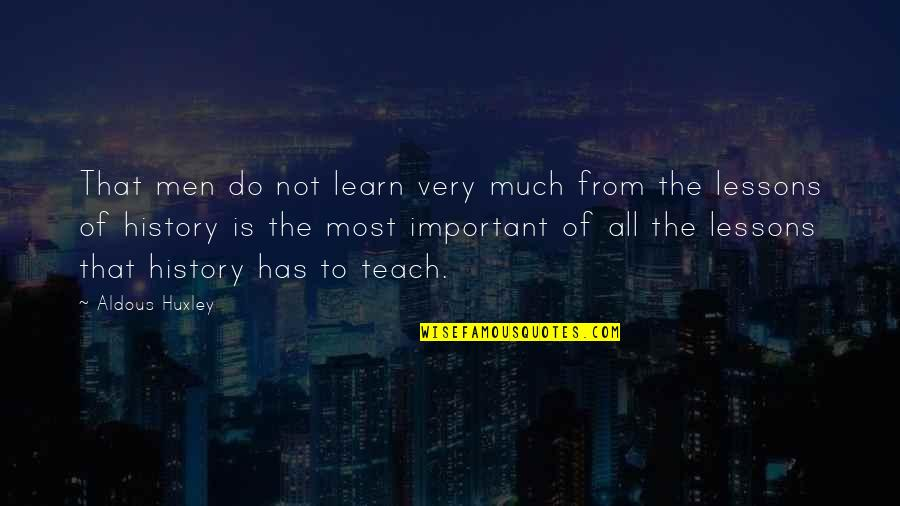 The Lessons Of History Quotes By Aldous Huxley: That men do not learn very much from