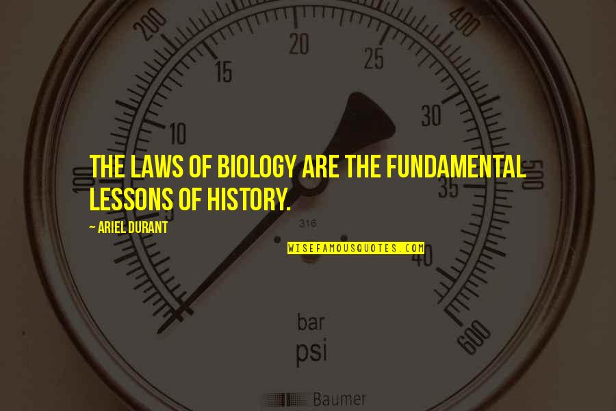 The Lessons Of History Quotes By Ariel Durant: The laws of biology are the fundamental lessons
