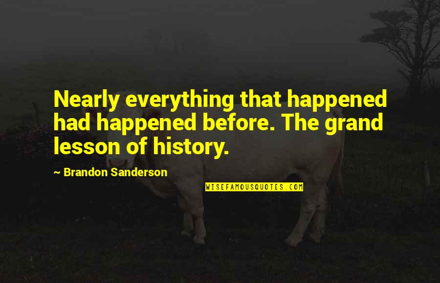 The Lessons Of History Quotes By Brandon Sanderson: Nearly everything that happened had happened before. The
