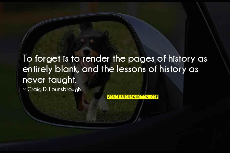 The Lessons Of History Quotes By Craig D. Lounsbrough: To forget is to render the pages of