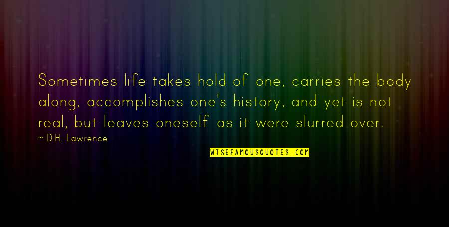The Lessons Of History Quotes By D.H. Lawrence: Sometimes life takes hold of one, carries the