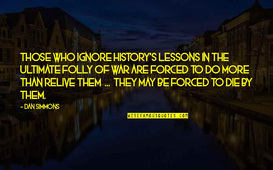 The Lessons Of History Quotes By Dan Simmons: Those who ignore history's lessons in the ultimate