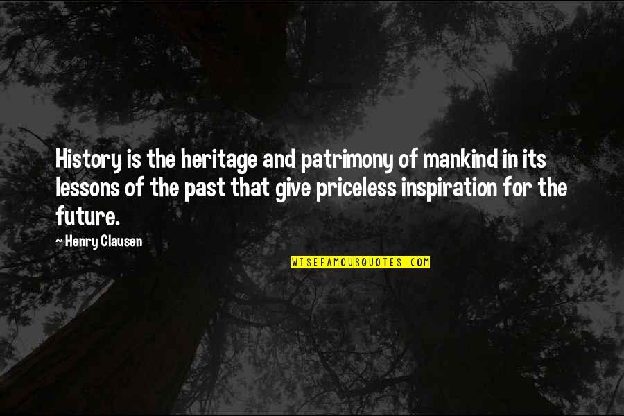 The Lessons Of History Quotes By Henry Clausen: History is the heritage and patrimony of mankind