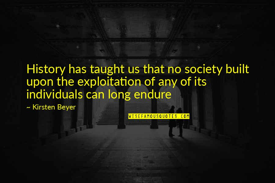 The Lessons Of History Quotes By Kirsten Beyer: History has taught us that no society built