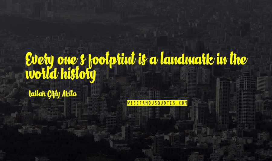 The Lessons Of History Quotes By Lailah Gifty Akita: Every one's footprint is a landmark in the