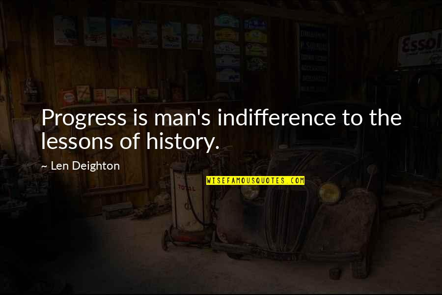 The Lessons Of History Quotes By Len Deighton: Progress is man's indifference to the lessons of