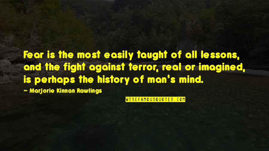 The Lessons Of History Quotes By Marjorie Kinnan Rawlings: Fear is the most easily taught of all