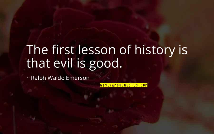 The Lessons Of History Quotes By Ralph Waldo Emerson: The first lesson of history is that evil