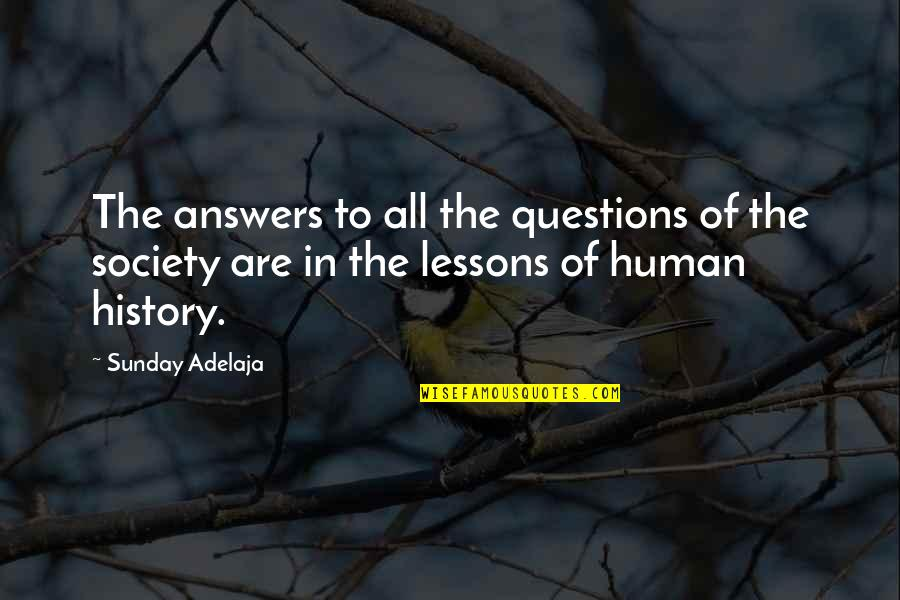 The Lessons Of History Quotes By Sunday Adelaja: The answers to all the questions of the