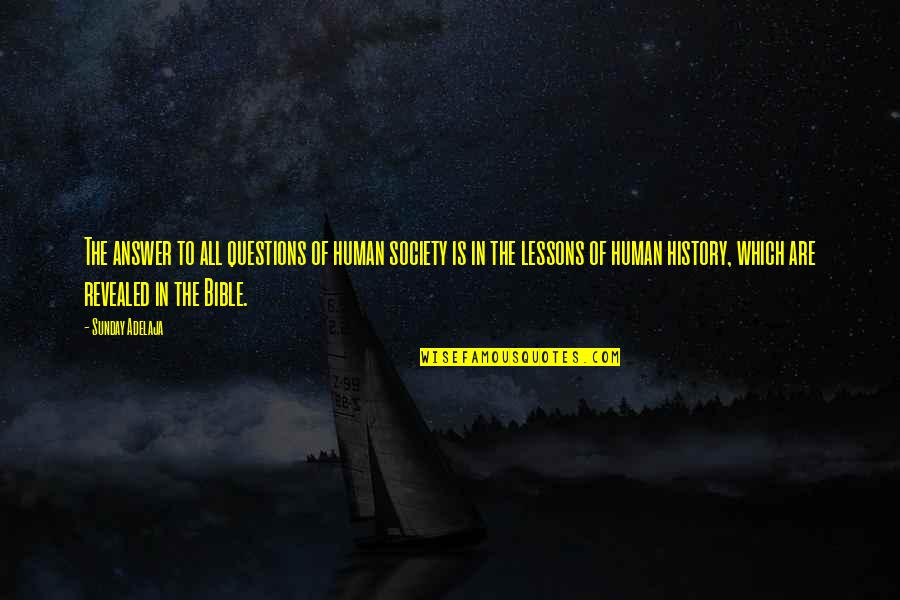 The Lessons Of History Quotes By Sunday Adelaja: The answer to all questions of human society
