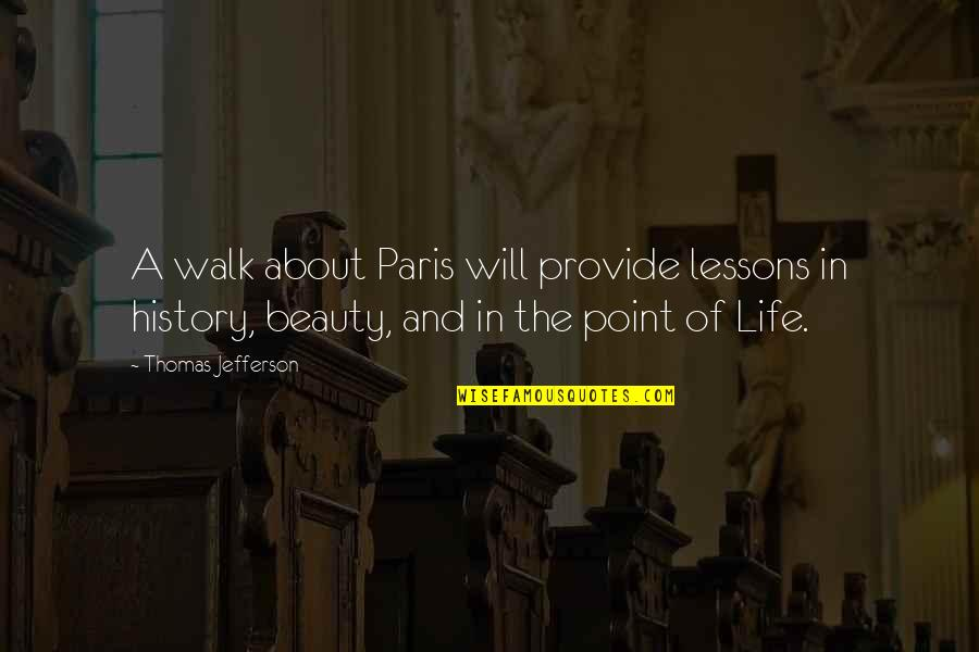 The Lessons Of History Quotes By Thomas Jefferson: A walk about Paris will provide lessons in