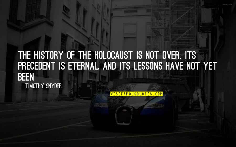 The Lessons Of History Quotes By Timothy Snyder: The history of the Holocaust is not over.
