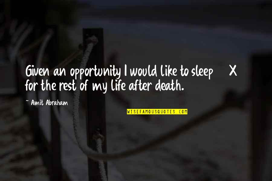 The Life After Death Quotes By Amit Abraham: Given an opportunity I would like to sleep