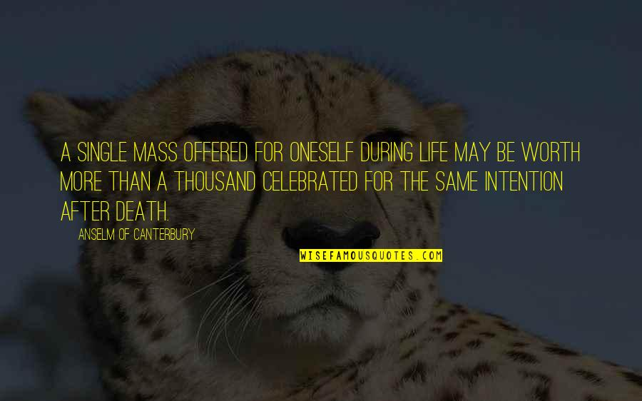 The Life After Death Quotes By Anselm Of Canterbury: A single Mass offered for oneself during life