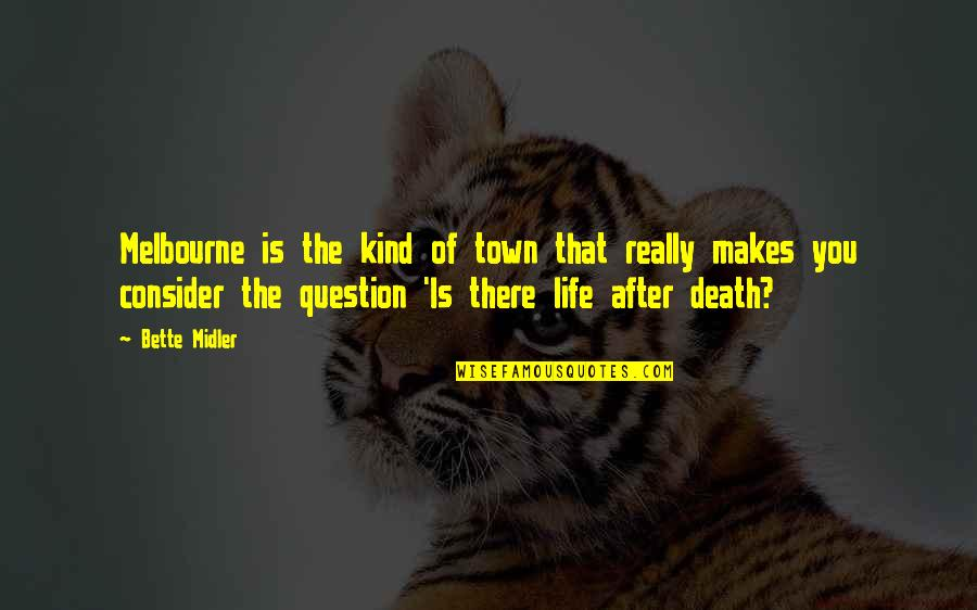 The Life After Death Quotes By Bette Midler: Melbourne is the kind of town that really