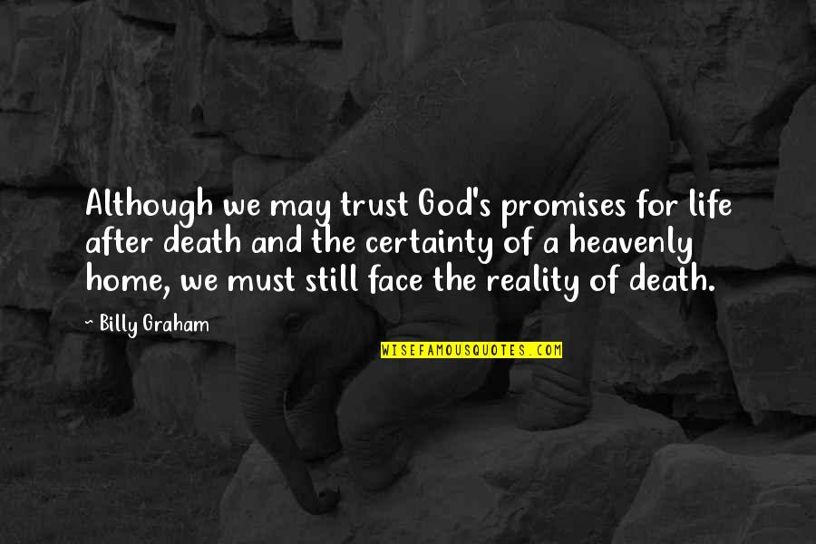 The Life After Death Quotes By Billy Graham: Although we may trust God's promises for life
