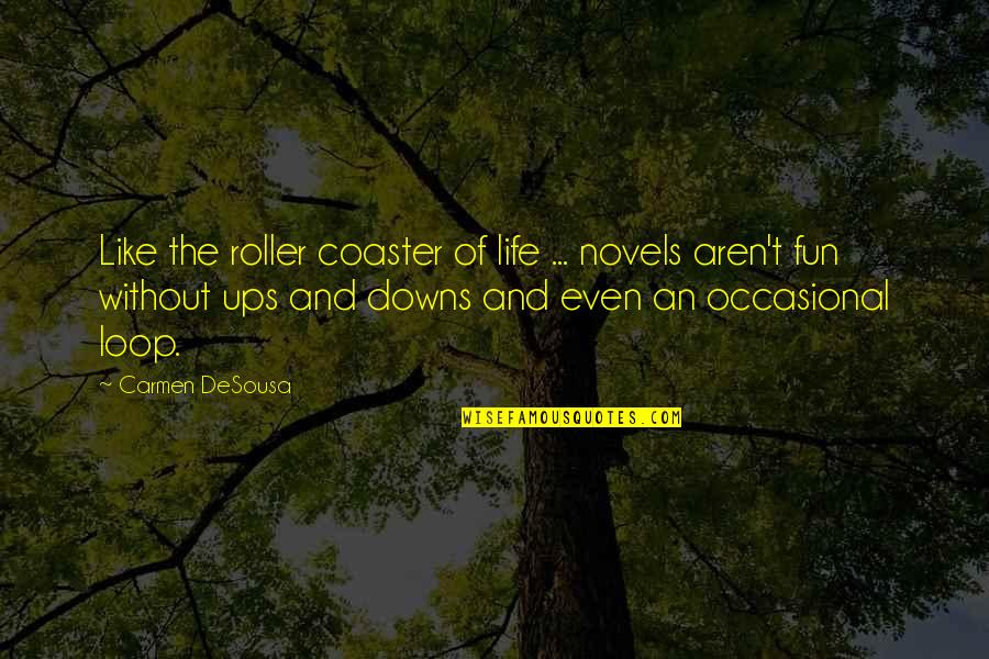 The Life After Death Quotes By Carmen DeSousa: Like the roller coaster of life ... novels