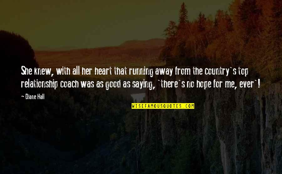 The Life After Death Quotes By Diane Hall: She knew, with all her heart that running