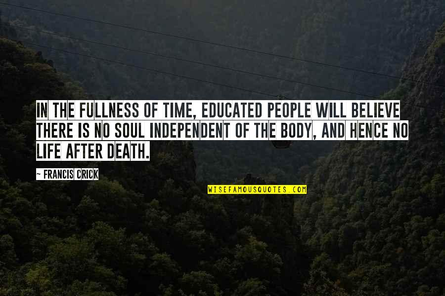The Life After Death Quotes By Francis Crick: In the fullness of time, educated people will